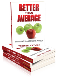 Better than Average: Excelling in a Mediocre World by Todd Brockdorf