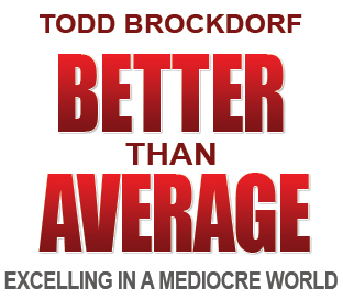 Better than Average Excelling in a Mediocre World by Todd Brockdorf